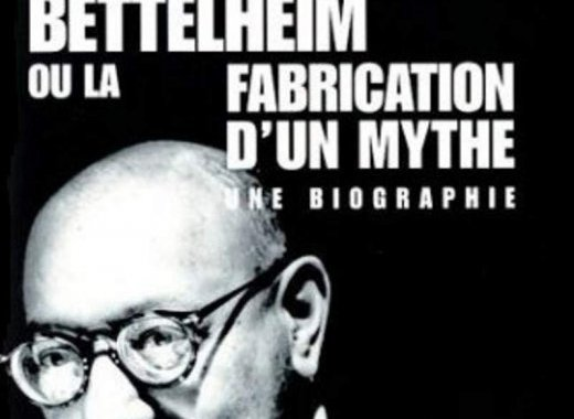 Bruno Bettelheim ou la fabrication d'un mythe. Une biographie